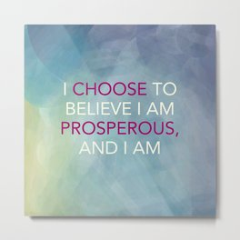 I Choose To Believe I Am Prosperous, And I Am Metal Print