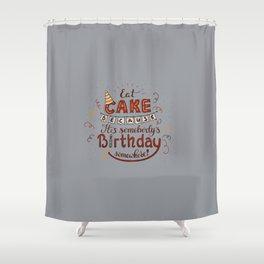 EAT CAKE... Shower Curtain