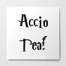 Accio Tea! Metal Print