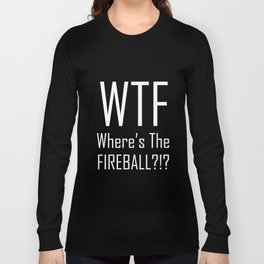 WTF Where's The Fireball Word Art - Fun With Acronyms Long Sleeve T-shirt