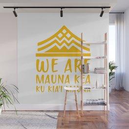 WE ARE MAUNA KEA - KU KIA'I MAUNA Wall Mural