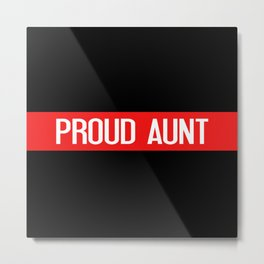 Firefighter: Proud Aunt (Thin Red Line) Metal Print