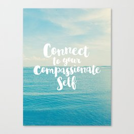 Connect to your compassionate self Canvas Print