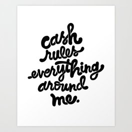 cash rules everything around me x typography Art Print