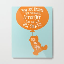 You are Braver than you Believe, Stronger than you Seem and Smarter than you think - Winnie the Pooh Metal Print