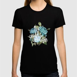 WE COULD BE ENOUGH T-shirt