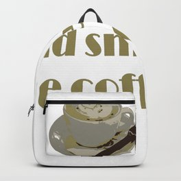 Wake Up And Smell The Coffee Backpack