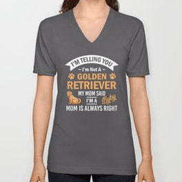 I'm Telling You I'm Not A Golden Retriever My Mom Said I'm A Byby Mom Is Always Right Unisex V-Neck