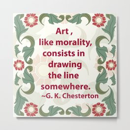 Art, like Morality - G. K. Chesterton Quote Metal Print