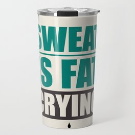 Lab No. 4 - Sweat Is Fat Crying Gym Motivational Quotes Poster Travel Mug
