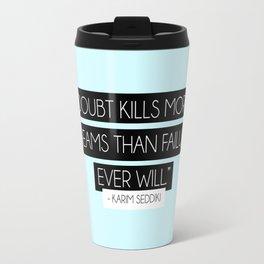 DOUBT KILLS DREAMS Travel Mug