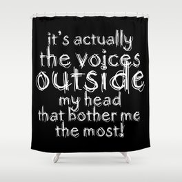 It's actually the voices OUTSIDE my head that bother me the most! | Typography Introverts Black Vers Shower Curtain
