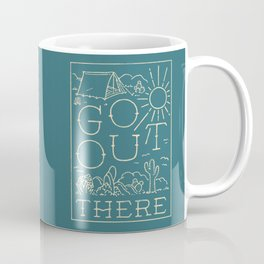 Go Out There Coffee Mug