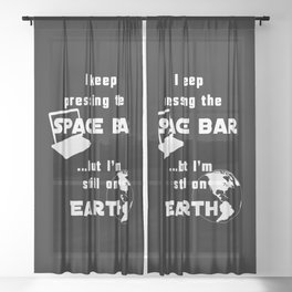 I keep pressing the space bar, but I'm still on earth. white Sheer Curtain