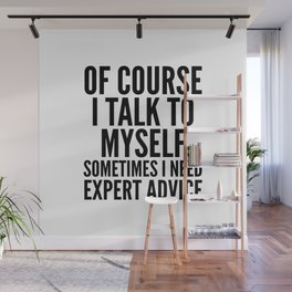 Of Course I Talk To Myself Sometimes I Need Expert Advice Wall Mural