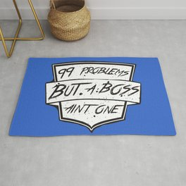 99 Problems But a Boss Ain't One Rug