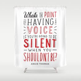 What's the Point of Having a Voice? - The Hate U Give Shower Curtain