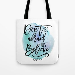 Bible verse on blue watercolor background Mark 5:36 Don't be afraid; Just believe Tote Bag