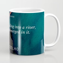 Paulo Coelho Quote |You drown not by falling into a river, but by staying submerged in it. Coffee Mug
