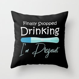 I'm Pregnant   Finally Stopped Drinking Throw Pillow