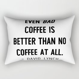 Even bad coffee is better than no coffee at all - David Lynch Rectangular Pillow