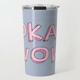 Okay wow Travel Mug