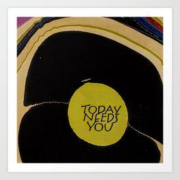 Today Needs You Art Print
