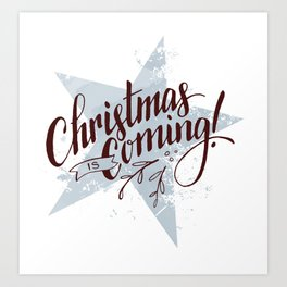 Christmas is Coming! Art Print