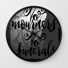 no mourners - six of crows Wall Clock