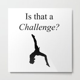 Is That a Challenge? Metal Print