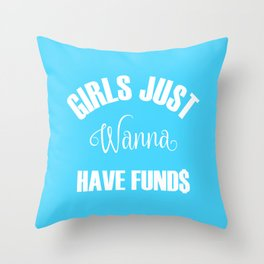 Girls Just Wanna Have Funds Throw Pillow