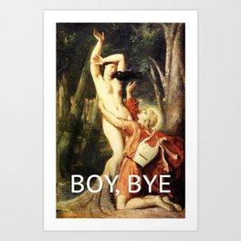 Boy, Bye Art Print