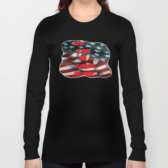 We can be great again Long Sleeve T-shirt