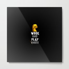 WORK HARD PLAY HARDER Metal Print
