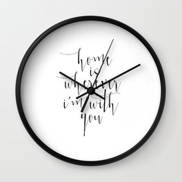 Love Quote, Home Is Wherever I Am With You, Love Print, Love Gift, Home Is Where, Typography Print, Wall Clock