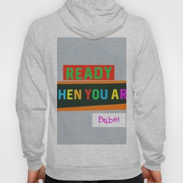 Ready When You Are Babe! Hoody