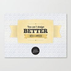 You can't design better with a computer Canvas Print