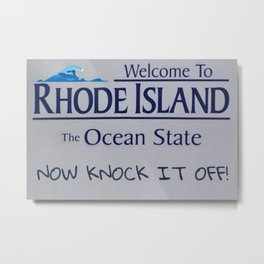 Welcome to Rhode Island - NOW KNOCK IT OFF! Governor's Admonition Logo Metal Print