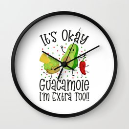 It's Okay Guacamole I'm Extra Too Wall Clock