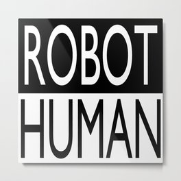 """ROBOT/HUMAN"" series Metal Print"