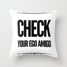 Check your ego Throw Pillow