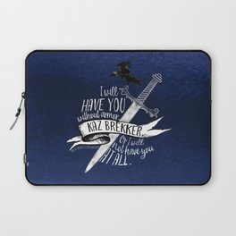 Six of Crows - I will have you Laptop Sleeve
