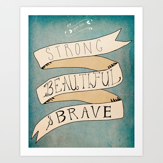 Strong Beautiful Brave Art Print