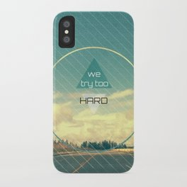 Try Too Hard iPhone Case