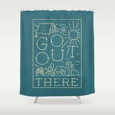Go Out There Shower Curtain