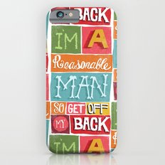 I'M A REASONABLE MAN... iPhone 6s Slim Case