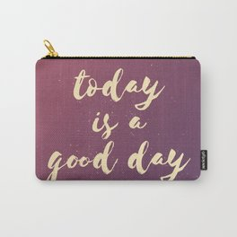 Today is a Good Day III Carry-All Pouch