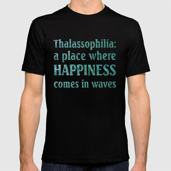 493e341991b Thalassophilia A Place Where Happiness Comes In Waves T-shirt by ...