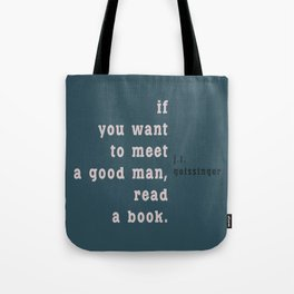 If you want to meet a good man... Tote Bag