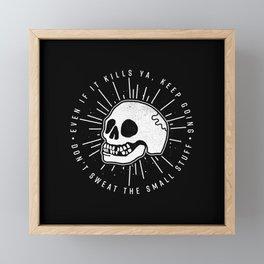 Even if it kills ya' Framed Mini Art Print
